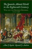 The Spanish Atlantic World in the Eighteenth Century : War and the Bourbon Reforms, 1713-1796, Kuethe, Allan J. and Andrien, Kenneth J., 1107043573