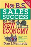 No B. S. Sales Success in the New Economy, Kennedy, Dan S., 1599183579