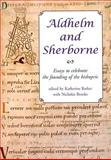 Aldhelm and Sherborne : Essays to Celebrate the Founding of the Bishopric, Brooks, Nicholas, 184217357X