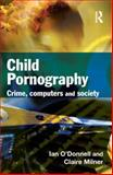 Child Pornography : Crime, Computers and Society, Milner, Claire and O'Donnell, Ian, 1843923572
