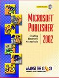 Microsoft(R) Publisher(R) 2002 : Creating Electronic Mechanicals, Against the Clock, Inc. Staff, 0130973572