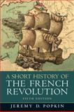 A Short History of the French Revolution, Popkin, Jeremy D., 0205693571