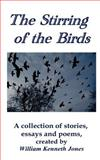 The Stirring of the Birds, William Kenneth Jones, 0755213572