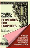 Economics for Prophets : A Primer on Concepts, Realities, and Values in our Economic System, Owensby, Walter L., 0802803571