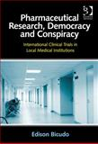 Pharmaceutical Research Democracy and Conspiracy International Clinical Trials in Local Medical Institutions, Bicudo, Edison, 1472423577