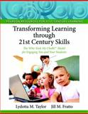Transforming Learning Through 21st Century Skills : The Who Took My Chalk Model for Engaging You and Your Students, Taylor, Lydotta M. and Fratto, Jill M., 0132563576