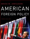 American Foreign Policy : The Dynamics of Choice in the 21st Century, Jentleson, Bruce W., 0393933571