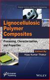 Handbook on Cellulose-Based Polymer Composites : Processing, Properties and Applications, Thakur, Vijay Kumar, 1118773578