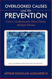 Overlooked Causes and the Prevention, Arthur Douglass Alexander Iii, 1449053572