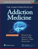 The ASAM Principles of Addiction Medicine, Ries, Richard K. and Fiellin, David A., 1451173571