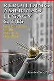 Rebuilding America's Legacy Cities, Alan Mallach, 1469923572
