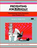 Preventing Job Burnout : Transforming Work Pressures into Productivity, Beverly A. Potter, 1560523573