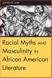 Racial Myths and Masculinity in African American Literature, Leak, Jeffrey B., 157233357X