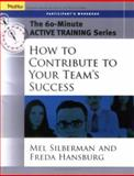 How to Contribute to Your Team's Success, Silberman, Melvin L. and Hansburg, Freda, 0787973572