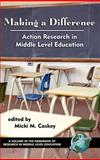 Making a Difference : Action Research in Middle Level Education, Caskey, Micki M., 1593113579