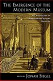 The Emergence of the Modern Museum : An Anthology of Nineteenth-Century Sources, Siegel, Jonah, 0199733570