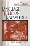Language, Religion, Knowledge : Past and Present, Turner, James, 0268033579