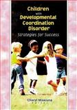 Children with Developmental Coordination Disorder : Strategies for Success, , 0789013576