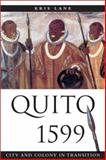 Quito 1599 : City and Colony in Transition, Lane, Kris E., 082632357X
