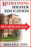 Redefining Higher Education : How Self-Direction Can Save Colleges, Fein, Melvyn L., 1412853575