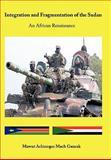 Integration and Fragmentation of the Sudan, Mawut Achiecque Mach Guarak, 145672357X
