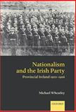 Nationalism and the Irish Party : Provincial Ireland, 1910-1916, Wheatley, Michael, 019927357X