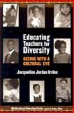 Educating Teachers for Diversity : Seeing with a Cultural Eye, Irvine, Jacqueline Jordan, 0807743577