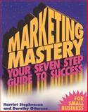 Marketing Mastery, Harriet Stephenson and Dorothy Otterson, 1555713572