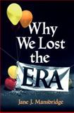 Why We Lost the E. R. A., Jane J. Mansbridge, 0226503577