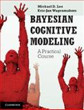 Bayesian Cognitive Modeling : A Practical Course, Lee, Michael D. and Wagenmakers, Eric-Jan, 1107603579