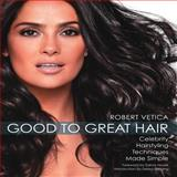 Good to Great Hair, Robert Vetica, 1592333575