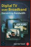 Digital TV over Broadband : Harvesting Bandwidth, Van Tassel, Joan, 0240803574