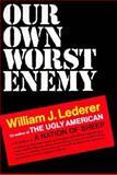 Our Own Worst Enemy, William J. Lederer, 0393053571