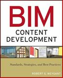 BIM Content Development : Standards, Strategies, and Best Practices, Weygant, Robert S., 0470583576