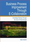 Business Process Improvement Through E-Collaboration : Knowledge Sharing Through the Use of Virtual Groups, Kock, Ned F., 159140357X