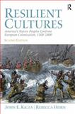 Resilient Cultures : America's Native Peoples Confront European Colonization, 1500-1800, Kicza, John E. and Horn, Rebecca, 020569358X