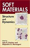 Soft Materials : Structure and Dynamics, Marangoni, Alejandro G. and Dutcher, John R., 0824753585