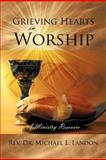 Grieving Hearts in Worship, Michael E. Landon, 1468563580