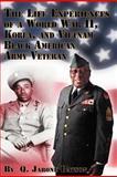 The Life Experiences of a World War Ii, Korea, and Vietnam Black American Army Veteran, Q. Jarone Batson, 1479763586