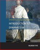 Introduction to Dynamics AX, Murray Fife, 1496043588
