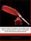 Smith Und Turgot: Ein Beitrag Zur Geschichte Und Theorie Der Nationalökonomie, Siegmund Feilbogen, 114113358X