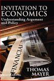 Invitation to Economics : Understanding Argument and Policy, Mayer, Thomas, 1405183586