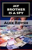 My Brother Is a Spy, Alex Roysh, 1466403586