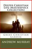 Deeper Christian Life (Masterpiece Collection), Andrew Murray, 1494293587