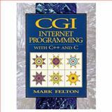 CGI : Internet Programming in C++ and C, Felton, Mark, 0137123582