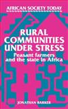 Rural Communities under Stress : Peasant Farmers and the State in Africa, Barker, Jonathan, 0521313589