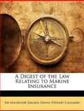 A Digest of the Law Relating to Marine Insurance, MacKenzie Dalzell Edwin Stewar Chalmers, 1141053586