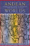 Andean Worlds : Indigenous History, Culture, and Consciousness under Spanish Rule, 1532-1825, Andrien, Kenneth J., 0826323588