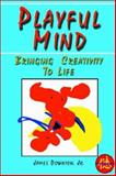 Playful Mind : Bringing Creativity to Life, Downton, James, 0893343587