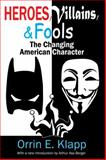 Heroes, Villains, and Fools : The Changing American Character, Klapp, Orrin E., 1412853583
